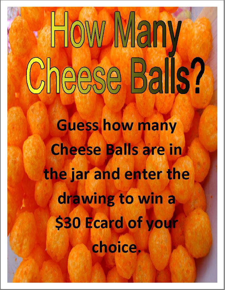 How Many Cheese Balls? Guess how many Cheese Balls are in the jar and enter the drawing to win a $30 Ecard of your choice